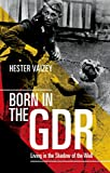 Born in the GDR: Living in the Shadow of the Wall (English Edition)