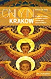 Only in Krakow: A Guide to Unique Locations, Hidden Corners and Unusual Objects (Only in Guides)