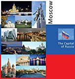 Moscow: The Capital of Russia: A Photo Travel Experience