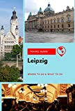 Leipzig Travel Guide: Where to Go & What to Do (English Edition)