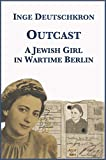 Outcast: A Jewish Girl in Wartime Berlin (English Edition)