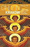 Only in Kraków: A Guide to Unique Locations, Hidden Corners and Unusual Objects ('Only In' Guides)