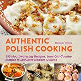 Authentic Polish Cooking: 120 Mouthwatering Recipes, from Old-Country Staples to Exquisite Modern Cuisine (English Edition)