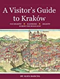 A Visitors Guide to Krakow: Old Krakow Kazimierz and Krakow During the Holocaust (Guidebooks to Jewish Poland Book 3) (English Edition)