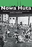 Nowa Huta: Generations of Change in a Model Socialist Town (Russian and East European Studies) (English Edition)